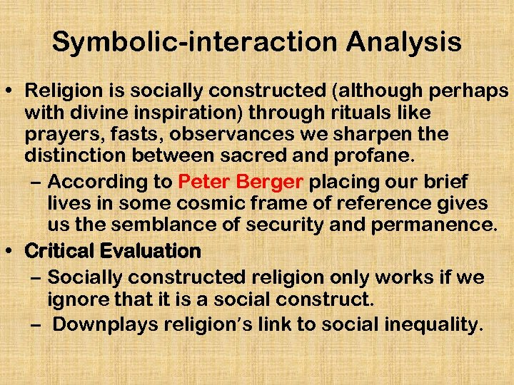 Symbolic-interaction Analysis • Religion is socially constructed (although perhaps with divine inspiration) through rituals