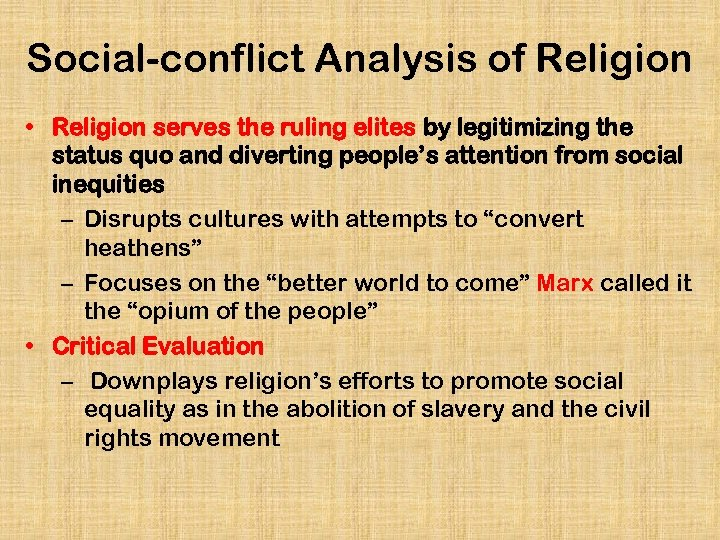 Social-conflict Analysis of Religion • Religion serves the ruling elites by legitimizing the status