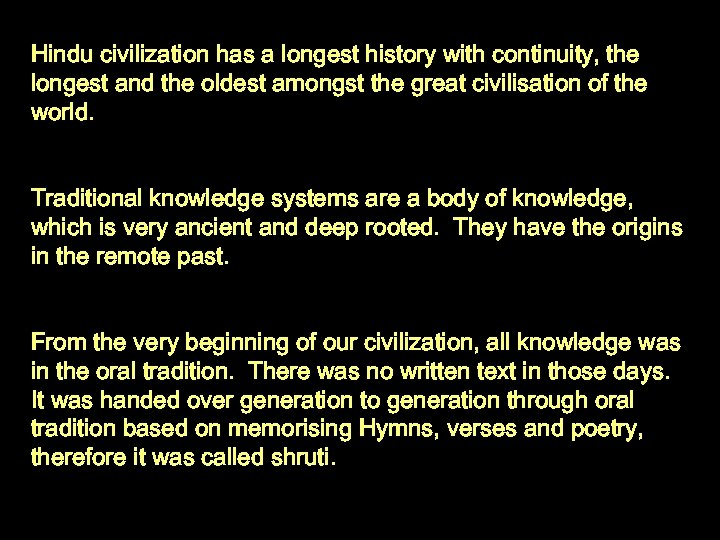 Hindu civilization has a longest history with continuity, the longest and the oldest amongst