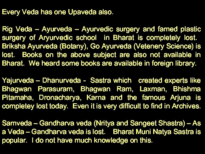 Every Veda has one Upaveda also. Rig Veda – Ayurvedic surgery and famed plastic