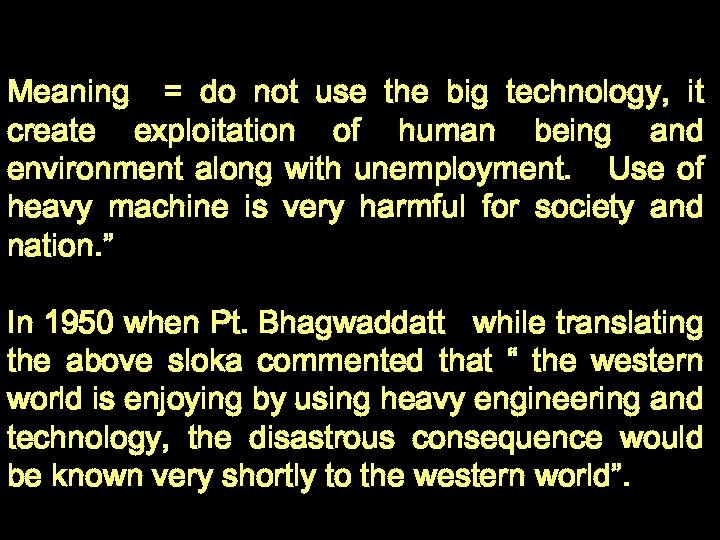 Meaning = do not use the big technology, it create exploitation of human