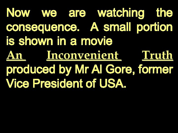 Now we are watching the consequence. A small portion is shown in a movie