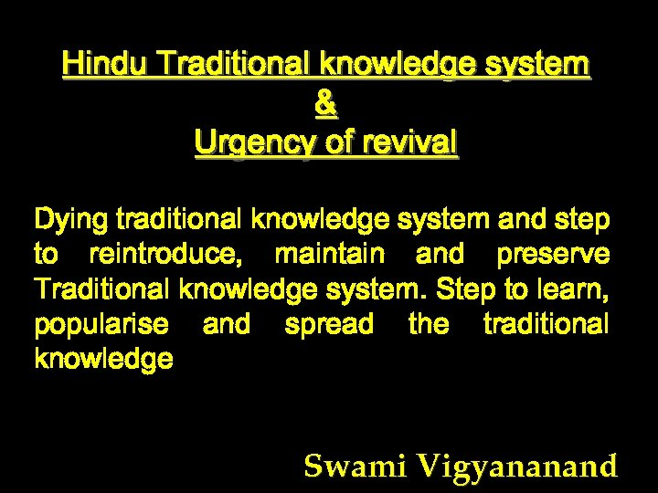 Hindu Traditional knowledge system & Urgency of revival Dying traditional knowledge system and step