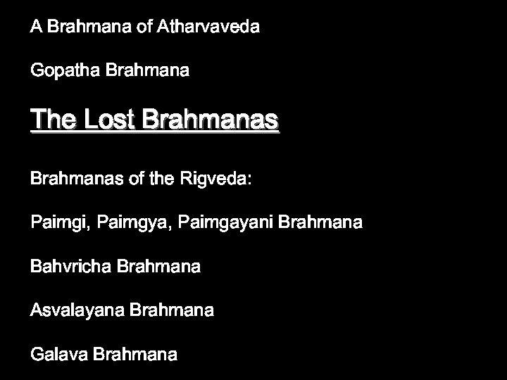 A Brahmana of Atharvaveda Gopatha Brahmana The Lost Brahmanas of the Rigveda: Paimgi, Paimgya,