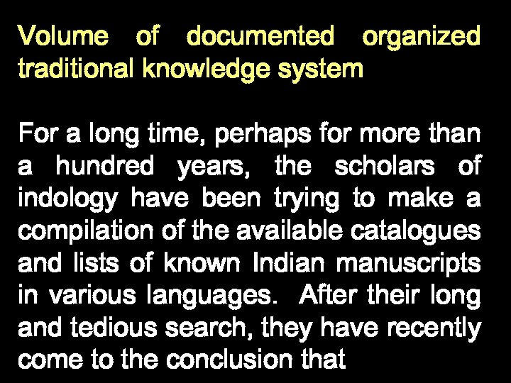 Volume of documented organized traditional knowledge system For a long time, perhaps for more
