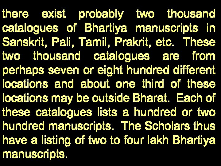there exist probably two thousand catalogues of Bhartiya manuscripts in Sanskrit, Pali, Tamil, Prakrit,