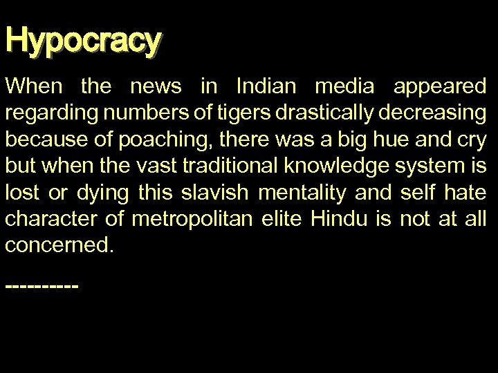 Hypocracy When the news in Indian media appeared regarding numbers of tigers drastically decreasing