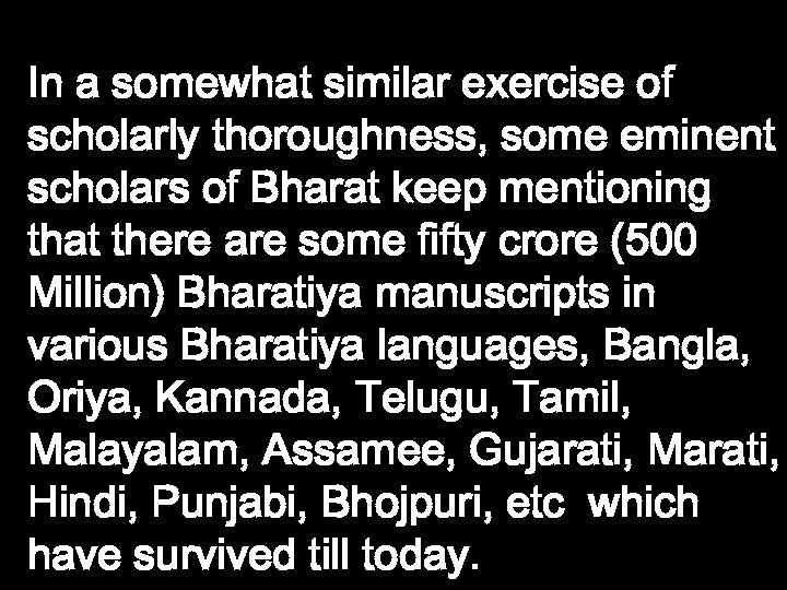 In a somewhat similar exercise of scholarly thoroughness, some eminent scholars of Bharat keep