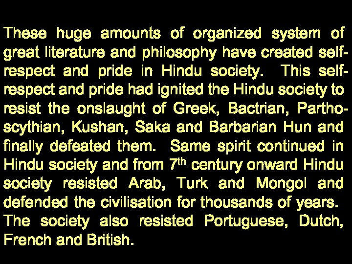These huge amounts of organized system of great literature and philosophy have created