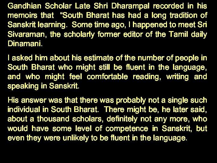 "Gandhian Scholar Late Shri Dharampal recorded in his memoirs that ""South Bharat has had"