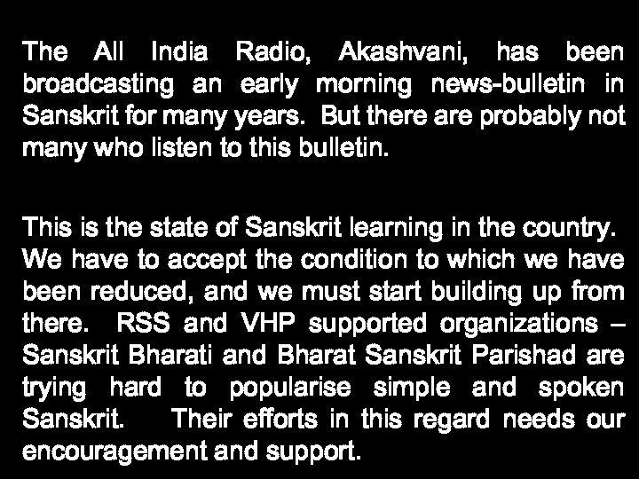 The All India Radio, Akashvani, has been broadcasting an early morning news-bulletin in Sanskrit