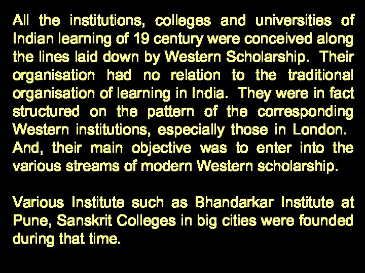 All the institutions, colleges and universities of Indian learning of 19 century were conceived