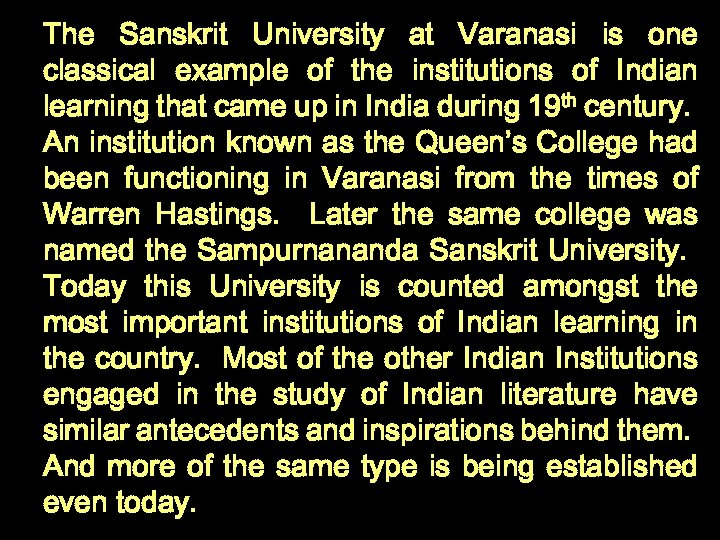 The Sanskrit University at Varanasi is one classical example of the institutions of Indian
