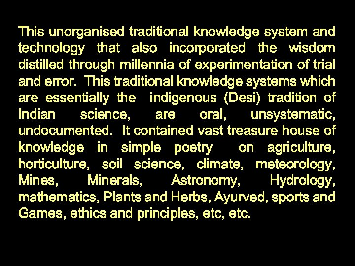 This unorganised traditional knowledge system and technology that also incorporated the wisdom distilled through