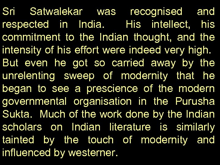 Sri Satwalekar was recognised and respected in India. His intellect, his commitment to the