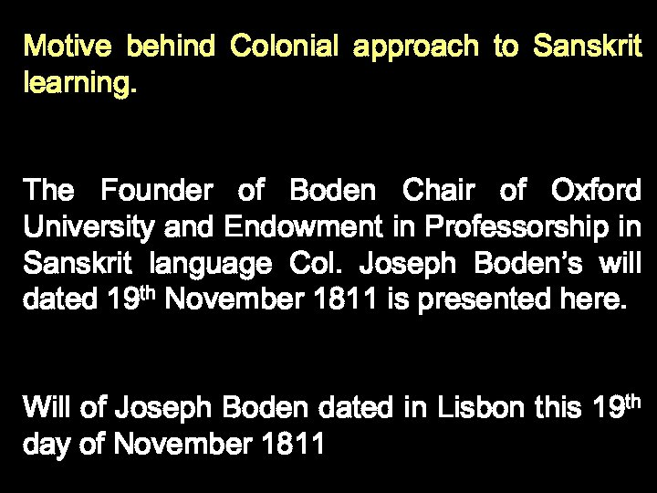 Motive behind Colonial approach to Sanskrit learning. The Founder of Boden Chair of Oxford