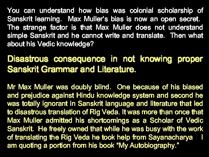 You can understand how bias was colonial scholarship of Sanskrit learning. Max Muller's bias