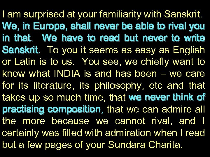 I am surprised at your familiarity with Sanskrit. We, in Europe, shall never be