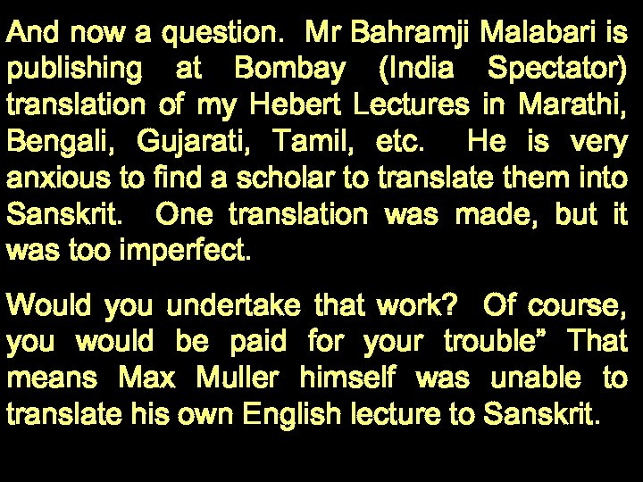 And now a question. Mr Bahramji Malabari is publishing at Bombay (India Spectator) translation