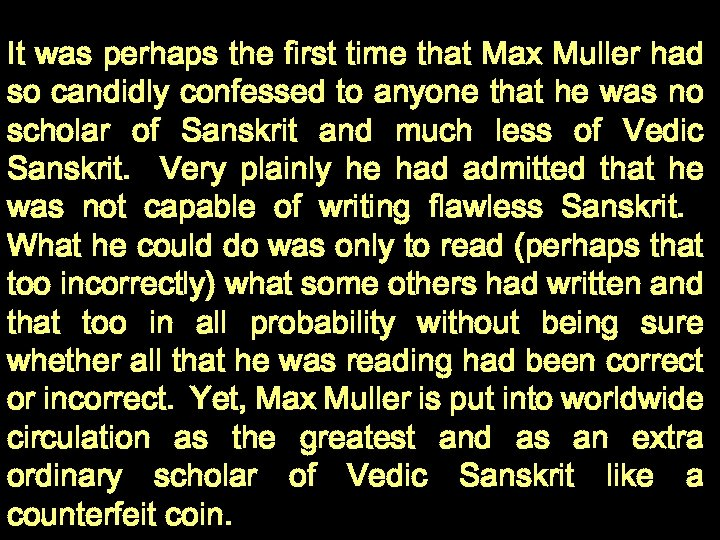 It was perhaps the first time that Max Muller had so candidly confessed to