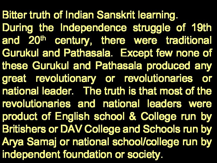 Bitter truth of Indian Sanskrit learning. During the Independence struggle of 19 th and