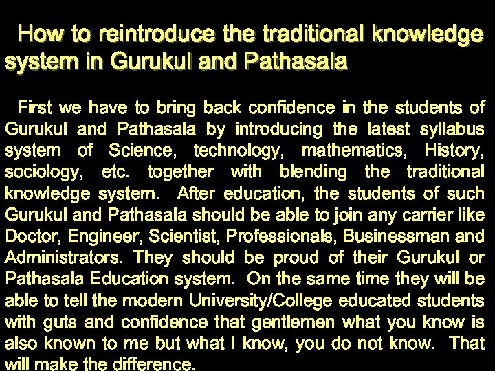 How to reintroduce the traditional knowledge system in Gurukul and Pathasala First we have