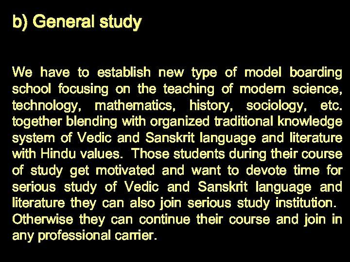 b) General study We have to establish new type of model boarding school focusing