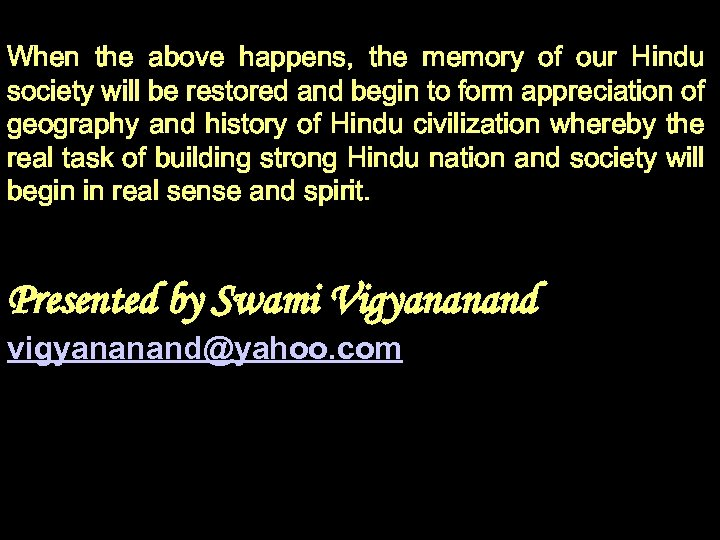 When the above happens, the memory of our Hindu society will be restored and