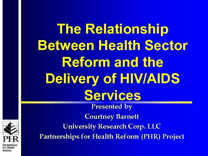 The Relationship Between Health Sector Reform and the Delivery of HIV/AIDS Services Presented by