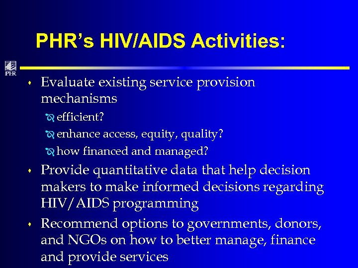 PHR's HIV/AIDS Activities: s Evaluate existing service provision mechanisms Î efficient? Î enhance access,