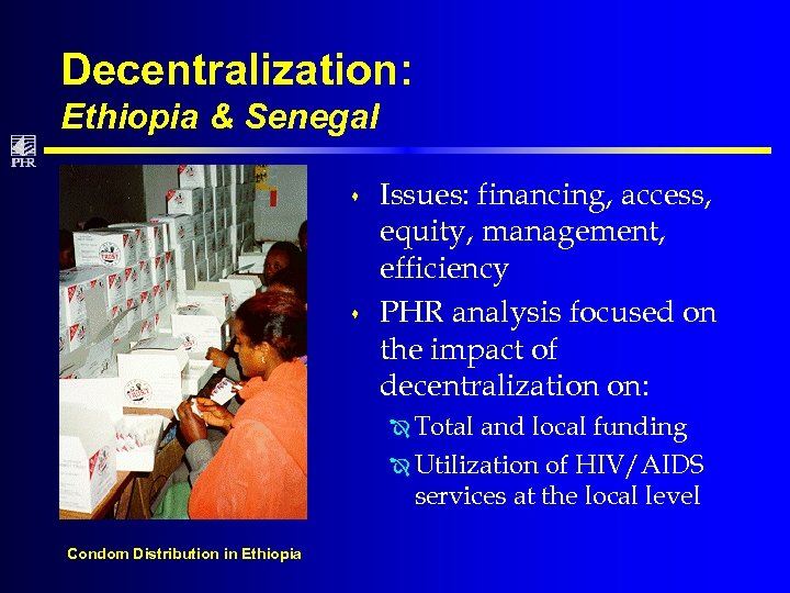 Decentralization: Ethiopia & Senegal s s Issues: financing, access, equity, management, efficiency PHR analysis