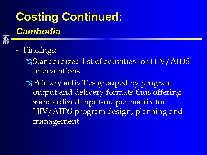 Costing Continued: Cambodia s Findings: Î Standardized list of activities for HIV/AIDS interventions Î