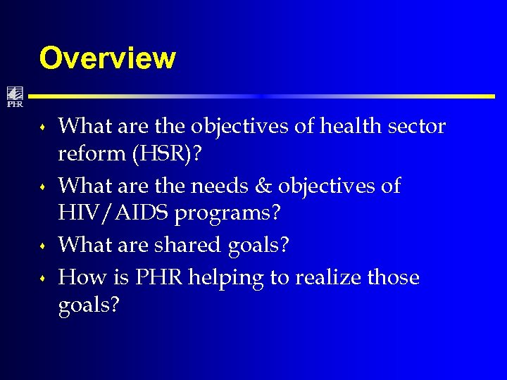Overview s s What are the objectives of health sector reform (HSR)? What are