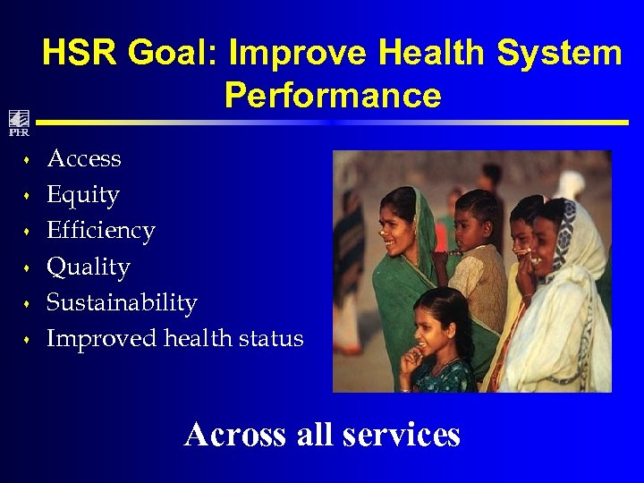HSR Goal: Improve Health System Performance s s s Access Equity Efficiency Quality Sustainability