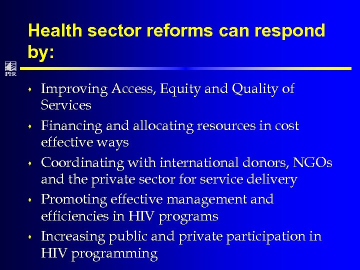 Health sector reforms can respond by: s s s Improving Access, Equity and Quality