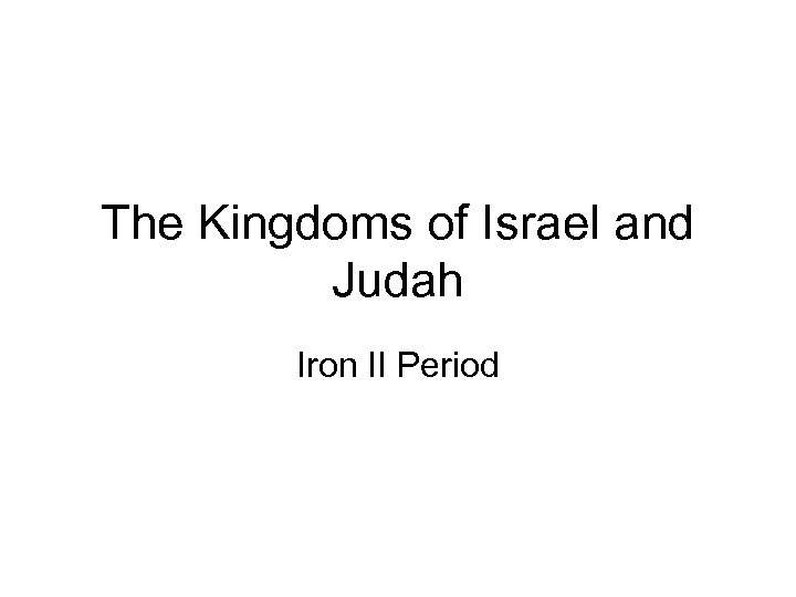 The Kingdoms of Israel and Judah Iron II Period