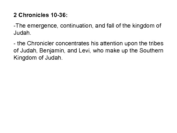 2 Chronicles 10 -36: -The emergence, continuation, and fall of the kingdom of Judah.