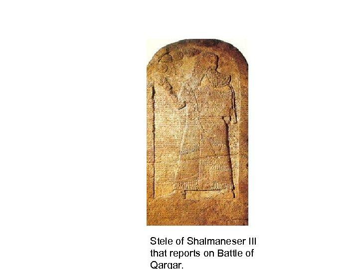 Stele of Shalmaneser III that reports on Battle of Qarqar.
