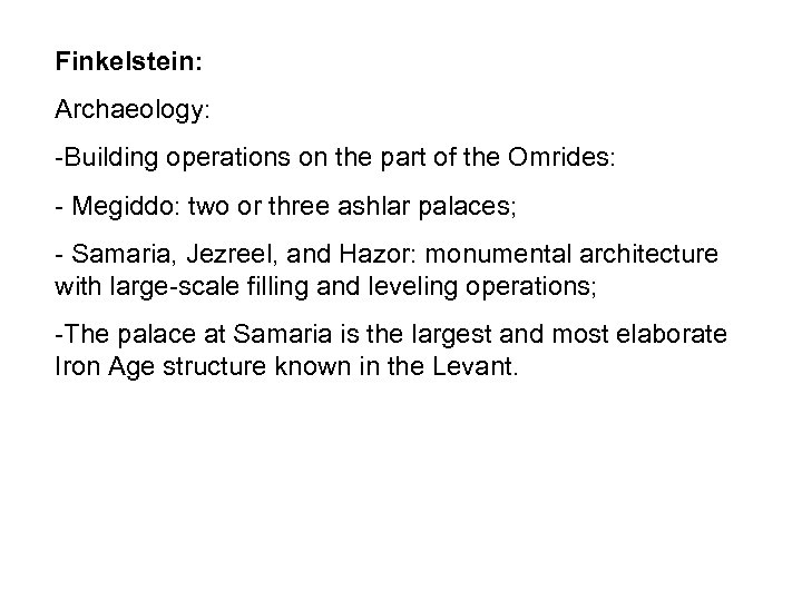 Finkelstein: Archaeology: -Building operations on the part of the Omrides: - Megiddo: two or