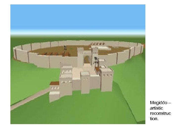 Megiddo – artistic reconstruc tion.
