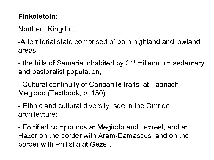 Finkelstein: Northern Kingdom: -A territorial state comprised of both highland lowland areas; - the