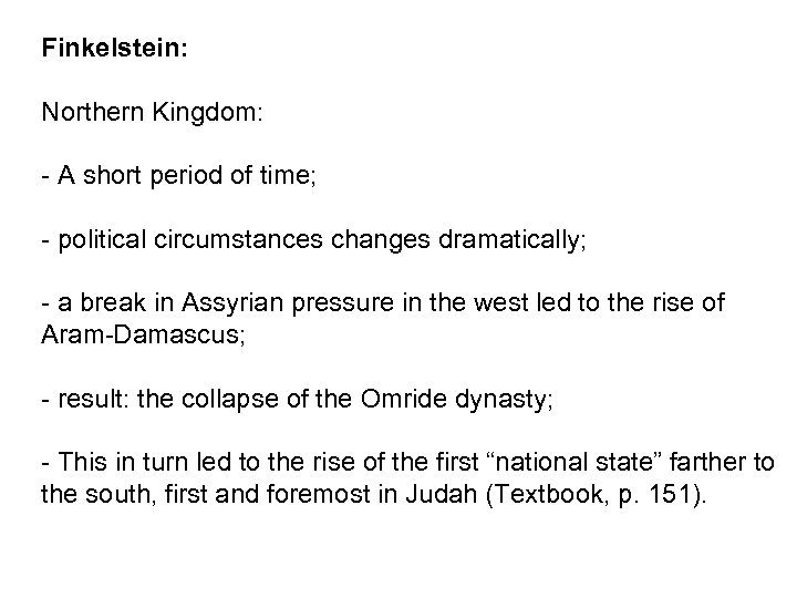 Finkelstein: Northern Kingdom: - A short period of time; - political circumstances changes dramatically;