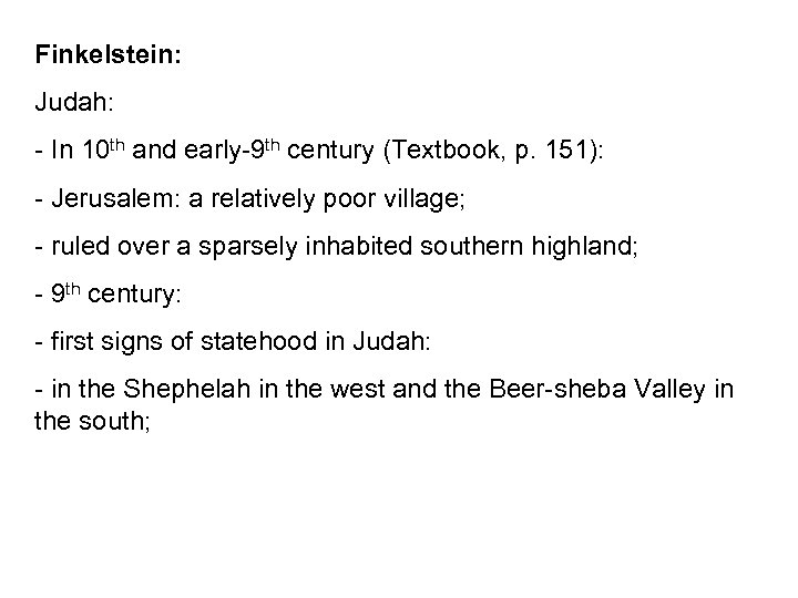 Finkelstein: Judah: - In 10 th and early-9 th century (Textbook, p. 151): -