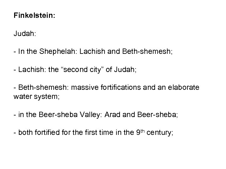"Finkelstein: Judah: - In the Shephelah: Lachish and Beth-shemesh; - Lachish: the ""second city"""
