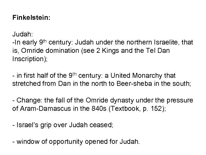 Finkelstein: Judah: -In early 9 th century: Judah under the northern Israelite, that is,