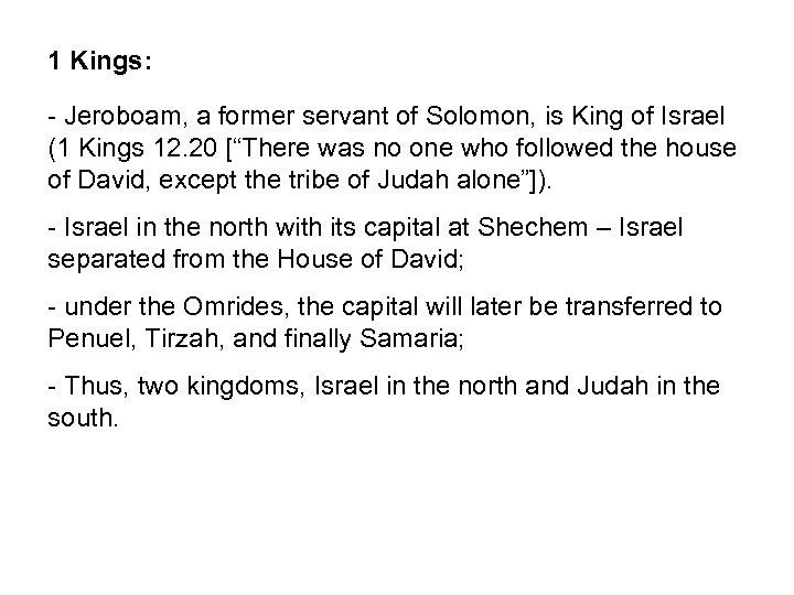 1 Kings: - Jeroboam, a former servant of Solomon, is King of Israel (1