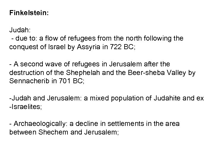 Finkelstein: Judah: - due to: a flow of refugees from the north following the