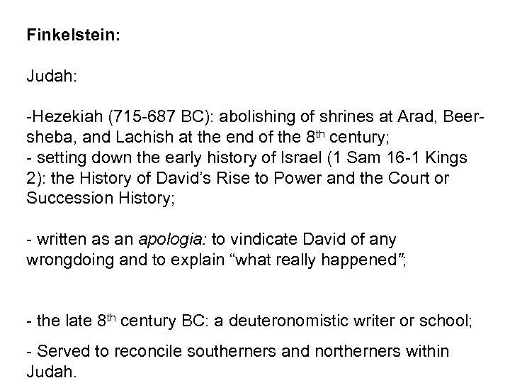 Finkelstein: Judah: -Hezekiah (715 -687 BC): abolishing of shrines at Arad, Beersheba, and Lachish