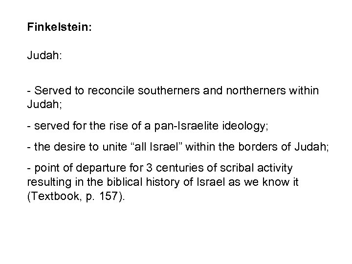 Finkelstein: Judah: - Served to reconcile southerners and northerners within Judah; - served for