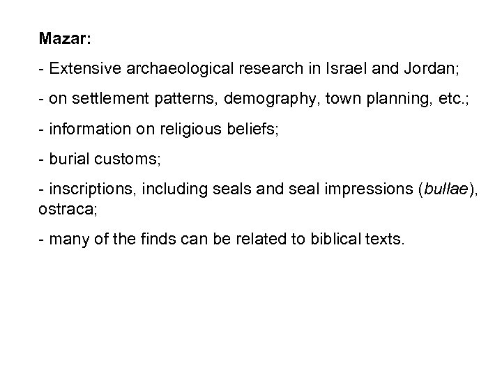 Mazar: - Extensive archaeological research in Israel and Jordan; - on settlement patterns, demography,